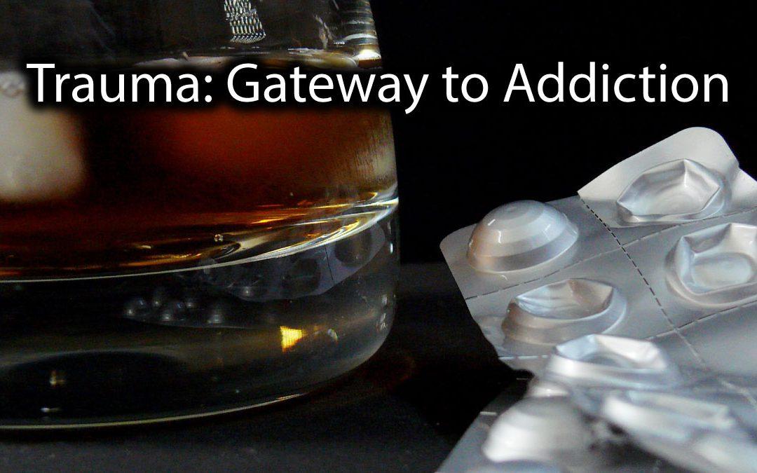 Trauma is the gateway to addiction.