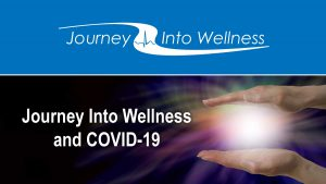 Journey into Wellness and COVID-19