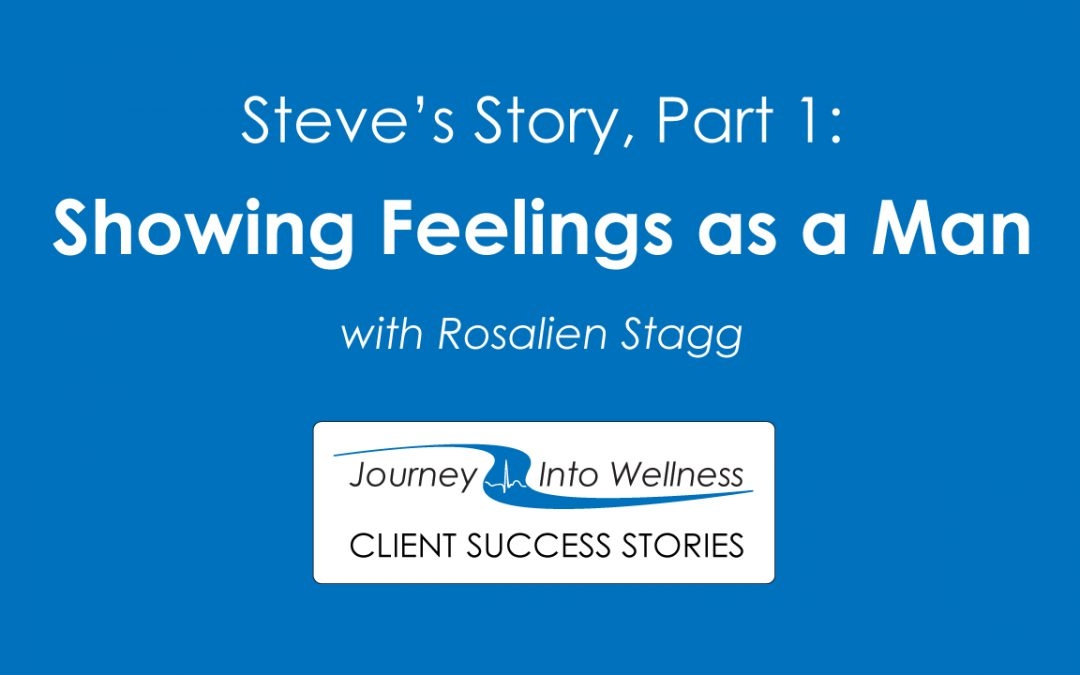 Steve's Story, Part 1: Showing Feelings as a Man with Rosalien Stagg