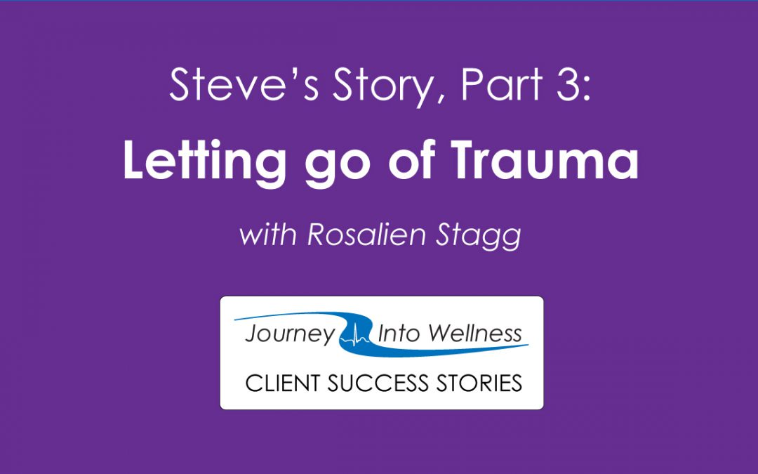 Steve's Story, Part 3: letting go of trauma